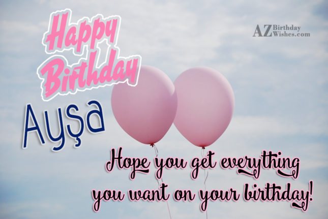 Happy Birthday Ayşa - AZBirthdayWishes.com
