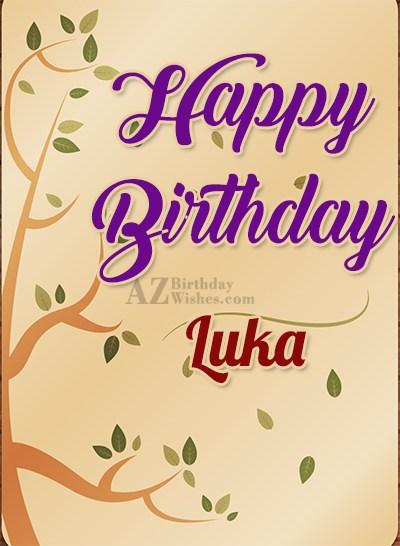 Happy Birthday Luka - AZBirthdayWishes.com