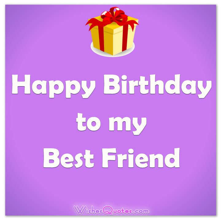 Happy Birthday To My Best Friend Happy Birthday Wishes To Best