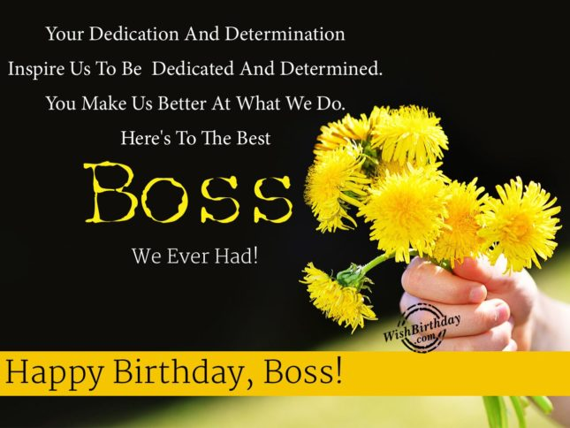 Your dedication and determination inspire us…Happy birthday boss… - AZBirthdayWishes.com