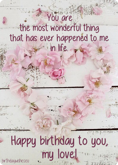 You are the most wonderful thing that has ever happened…Happy birthday love - AZBirthdayWishes.com