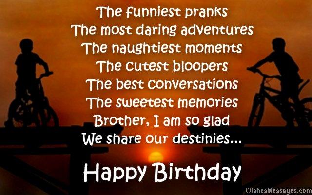 I am so glad we share our destinies. Happy birthday brother… - AZBirthdayWishes.com
