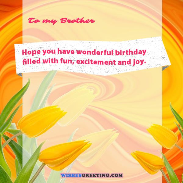 Dear brother. Hope you have a wonderful birthday… - AZBirthdayWishes.com