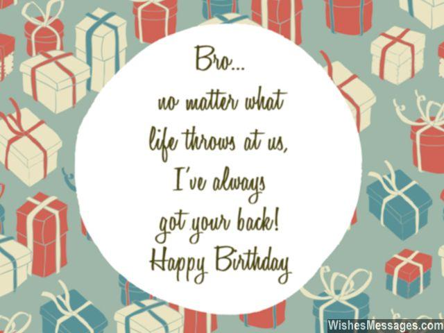 I have always got your back. Happy birthday bro… - AZBirthdayWishes.com