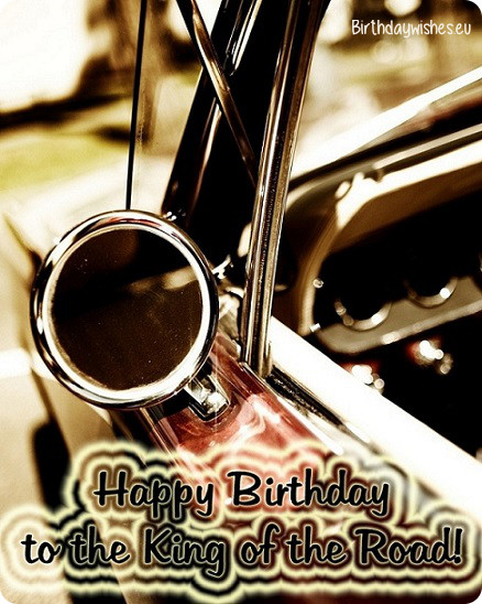 Happy birthday to the king of the road… - AZBirthdayWishes.com