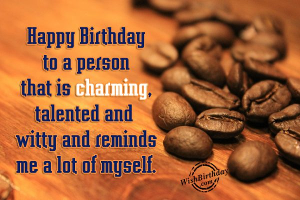Happy Birthday to a person who is charming… - AZBirthdayWishes.com