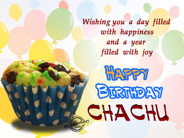 wishing you a day filled with happiness. Happy Birthday chachu… - AZBirthdayWishes.com
