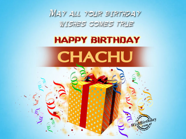 May all your wishes come true. Happy Birthday Chachu… - AZBirthdayWishes.com