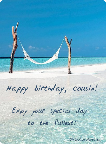 Happy Birthday cousin, enjoy your day to the fullest… - AZBirthdayWishes.com
