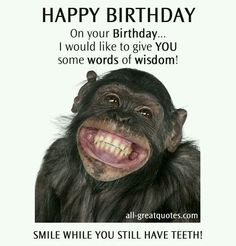 Smile while you still have teeth… - AZBirthdayWishes.com