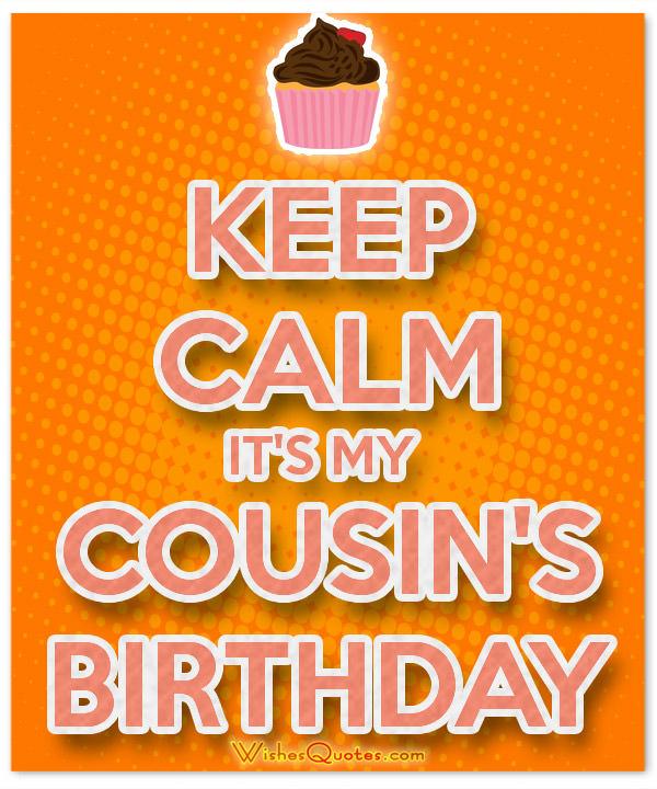 Keep calm its my cousins birthday… - AZBirthdayWishes.com