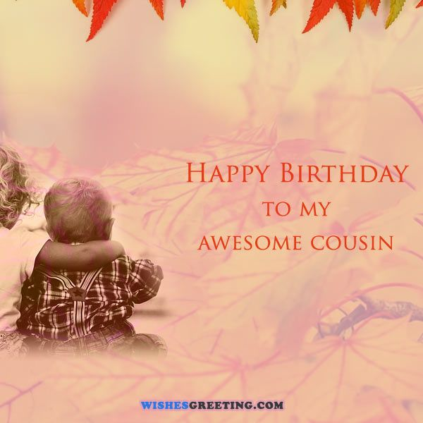 Happy Birthday to my awesome cousin… - AZBirthdayWishes.com