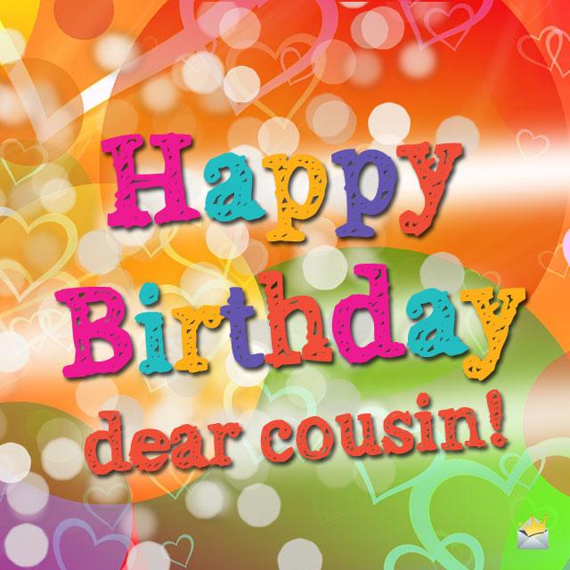 Happy Birthday dear cousin… - AZBirthdayWishes.com