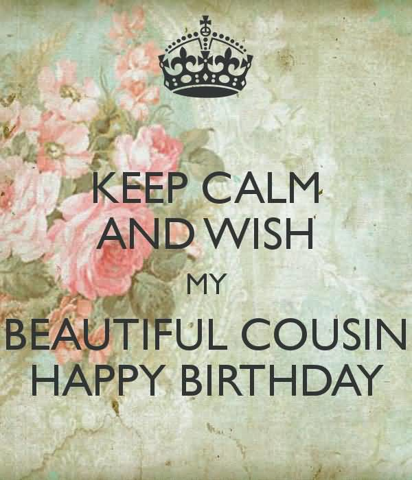 Keep calm and wish my beautiful cousin a Happy Birthday … - AZBirthdayWishes.com