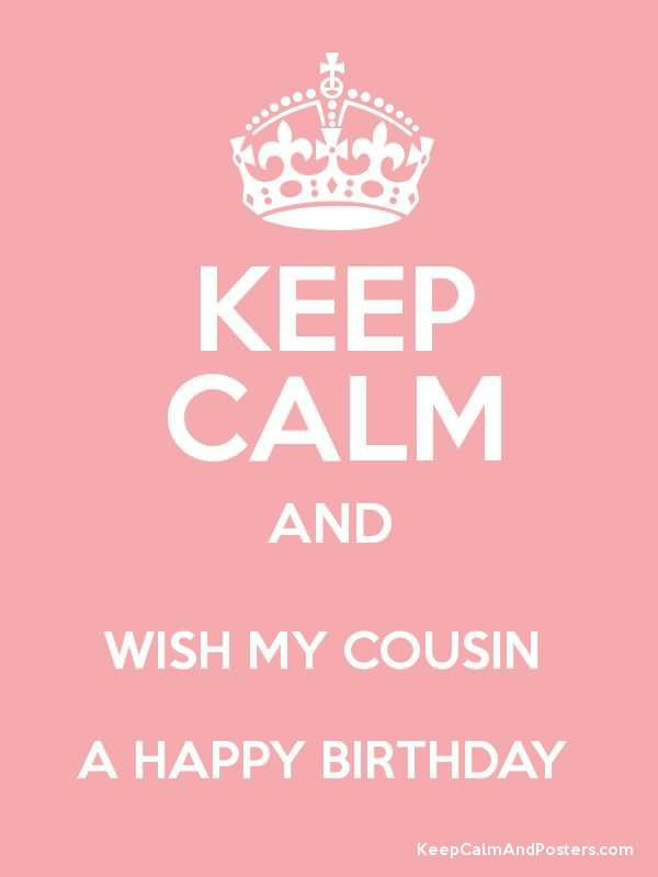 Keep calm and wish my cousin Happy Birthday … - AZBirthdayWishes.com